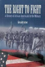 The Right to Fight: A History of African Americans in the Military, Astor, Geral