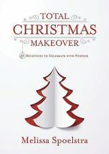 Total Christmas Makeover: 31 Devotions to Celebrate with Purpose (Paperback or S