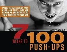 7 Weeks to 100 Push-Ups : Strengthen and Sculpt Your Arms, Abs, Chest, Back...
