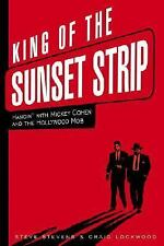 King of the Sunset Strip: Hangin' with Mickey Cohen and the Hollywood Mob: By...