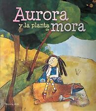 Aurora y la planta de mora (Pequeños cuentos para grandes lectores) by Jäntti,