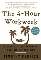 The 4-Hour Work Week:Escape 9-5,Live Anywhere,and Join the New Rich