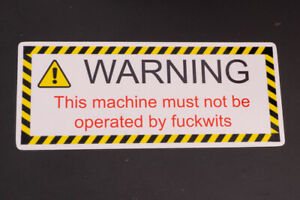 Funny Warning Sticker - This machine must not be operated by fuckwits