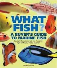 What Fish? A Buyer's Guide to Marine Fish: Essential Information to Help You Cho