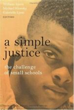 A Simple Justice: The Challenge of Small Schools (Teaching for Social Justice