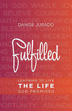 Fulfilled: Learning to Live the Life God Promised by Jurado, Danise -Paperback