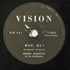 "BOBBY ROBERTS & HIS ORCHESTRA - WHO ME? BOBBY'S BLUES - 1955 Vision 10"" 78rpm VG"