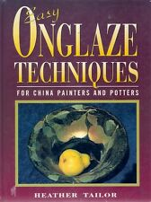 EASY ONGLAZE TECHNIQUES FOR CHINA PAINTERS & POTTERS porcelain