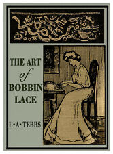The Art of Bobbin Lace by Louisa A. Tebbs Excellent Study Of Various Techniques