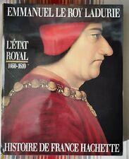 EMMANUEL LEROY-LADURIE / L'ETAT ROYAL HISTOIRE DE FRANCE HACHETTE 1460-1610
