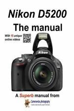The Nikon D5200 Manual : With Unique Online Videos by Jeremy Bayston (2015,...