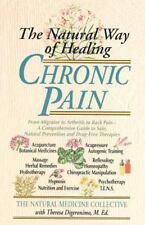 The Natural Way of Healing Chronic Pain : From Migraine to Arthritis to Back...