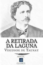 A Retirada Da Laguna : Episódio Da Guerra Do Paraguai by Visconde de Visconde...