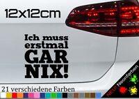 Ich muss erstmal GAR NIX Aufkleber Sticker Funny lustig Spruch Auto JDM 12x12cm