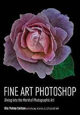 Fine Art Photoshop: Diving Into the World of Photographic Art by Ella Carlson...