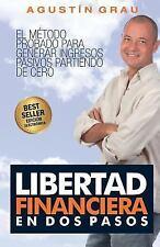 Libertad Financiera en Dos Pasos : El Método Probado para Generar Ingresos...