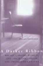 A Darker Ribbon: Breast Cancer, Women, and Their Doctors in the Twentieth Centur