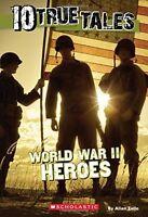 10 True Tales: World War II Heroes (Ten True Tales) by Allan Zullo
