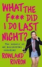 What the F*** Did I Do Last Night?: The Autobiography, Rowland Rivron, New Book