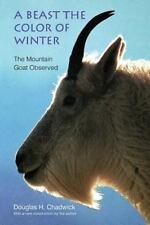 A Beast the Color of Winter: The Mountain Goat Observed: By Chadwick, Douglas H.