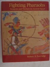 Fighting Pharaohs - Weapons and Warfare in Ancient Egypt