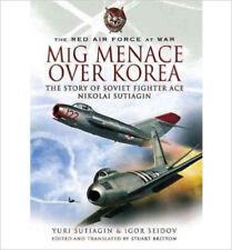 MiG Menace Over Korea Nicolai Sutiagin, Top Ace Soviet of the Korean War by Brit