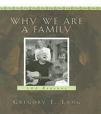 Why We Are a Family : 100 Reasons  by Gregory E. Lang (H C issued without a D J)
