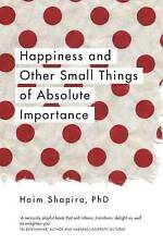 HAPPINESS & OTHER SMALL THINGS OF ABSOLUTE IMPORTANCE / H. SHAPIRA 9781780289670