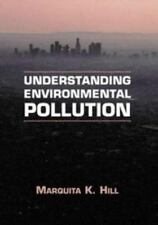 Understanding Environmental Pollution : A Primer by Marquita K. Hill (1997,...