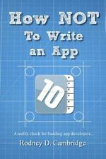 How Not To Write An App: A Reality Check For Budding App Developers...: By Ro...