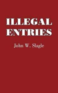 Illegal Entries by John W. Slagle