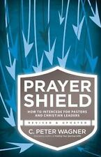 The Prayer Shield : How to Intercede for Pastors and Christian Leaders by C. Pet