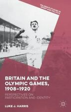 Britain and the Olympic Games, 1908-1920 : Perspectives on Participation and...