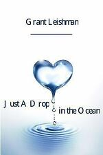 Just a Drop in the Ocean by Grant Leishman (2015, Paperback)