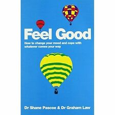 Feel Good: How to Change Your Mood and Cope with Whatever Comes Your Way