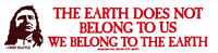 The Earth Does Not Belong To Us, We Belong To The Earth - Small Sticker / Decal