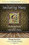 Imitating Mary: Ten Marian Virtues for the Modern Mom Catholicmom.Com Books