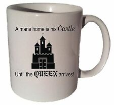 A MANS HOME IS HIS CASTLE UNTIL THE QUEEN ARRIVES quote 11 oz coffee tea mug
