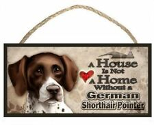 """German Shorthair Pointer """"A House is Not a Home without a German Shorthair Point"""