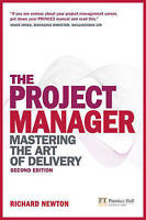The Project Manager: Mastering the Art of Delivery by Richard Newton (Paperback…