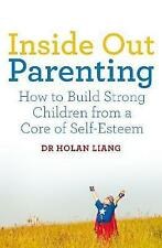 Inside Out Parenting: How to Build Strong Children from a Core of Self-Esteem by