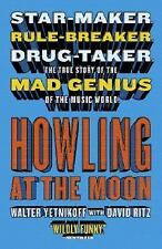 Howling at the Moon: Star-maker. Rule-breaker. Drug taker. The true story of the