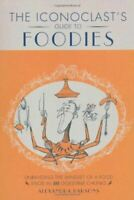 Like New, An Iconoclast's Guide to Foodies - Unravelling the mindset of a food s