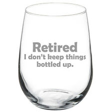 Stemless Wine Glass Goblet 17oz Funny Retired I Don't Keep Things Bottled Up