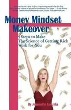 Money Mindset Makeover : 7 Steps to Make the Science of Getting Rich Work for...