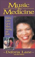 Music As Medicine : Deforia Lane's Life of Music, Healing, and Faith by...