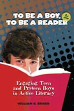 To Be a Boy, to Be a Reader : Engaging Teen and Preteen Boys in Active...