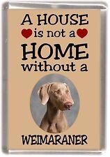 """Weimaraner Dog Fridge Magnet """"A HOUSE IS NOT A HOME"""" by Starprint"""