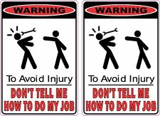Warning Don't Tell Me How To Do My Job Funny Sticker Decal Original Small x 2