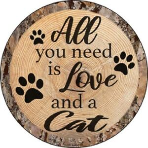 """ALL YOU NEED IS LOVE AND A CAT 12"""" ROUND LIGHTWEIGHT METAL SIGN WOOD LOOK"""